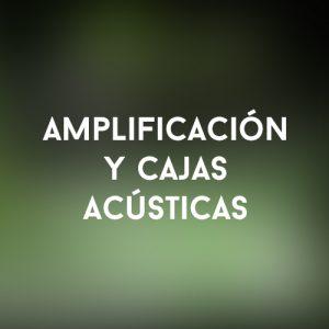 Amplificación y cajas acústicas