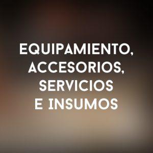 Equipamiento, accesorios, Servicios e Insumos